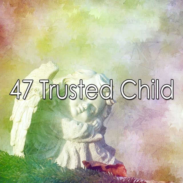 47 Trusted Child