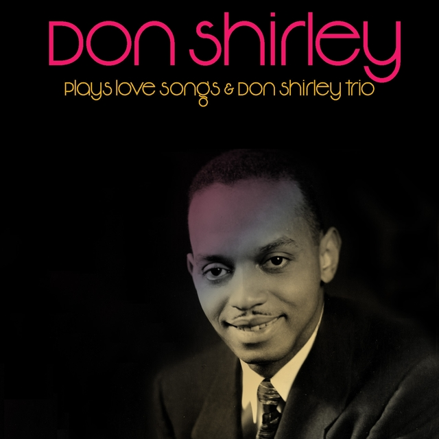 Don Shirley: Plays Love Songs & Don Shirley Trio