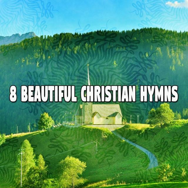 8 Beautiful Christian Hymns