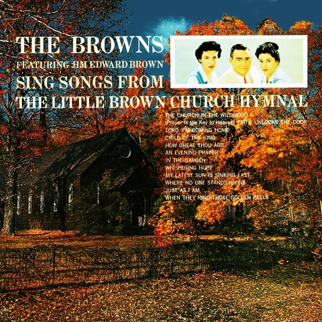 The Browns Sing Songs From The Little Brown Church Hymnal