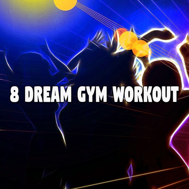 8 Dream Gym Workout