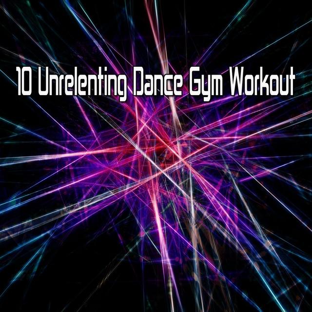 10 Unrelenting Dance Gym Workout