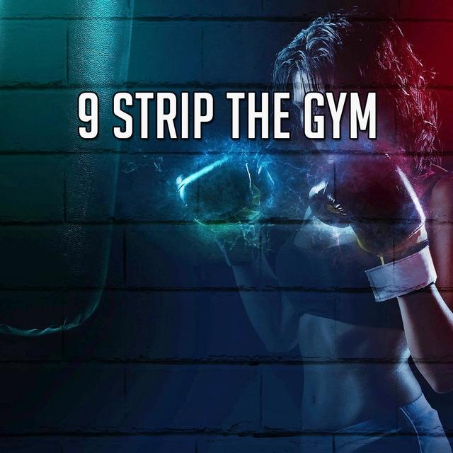 9 Strip the Gym