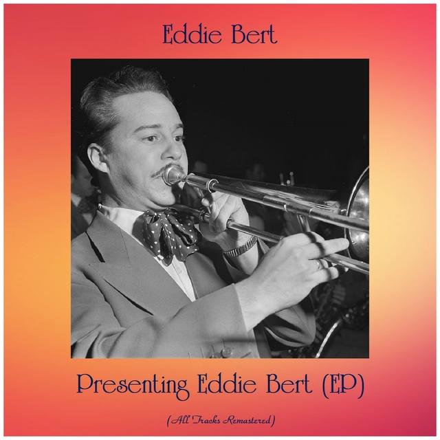 Presenting Eddie Bert (EP)