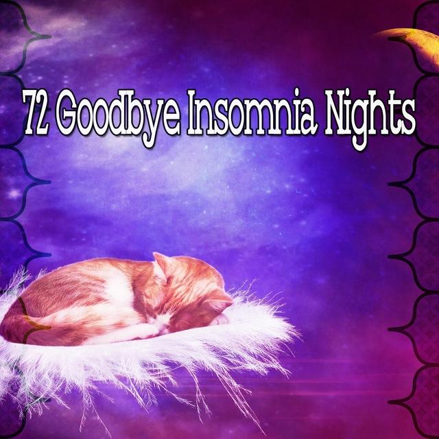 72 Goodbye Insomnia Nights