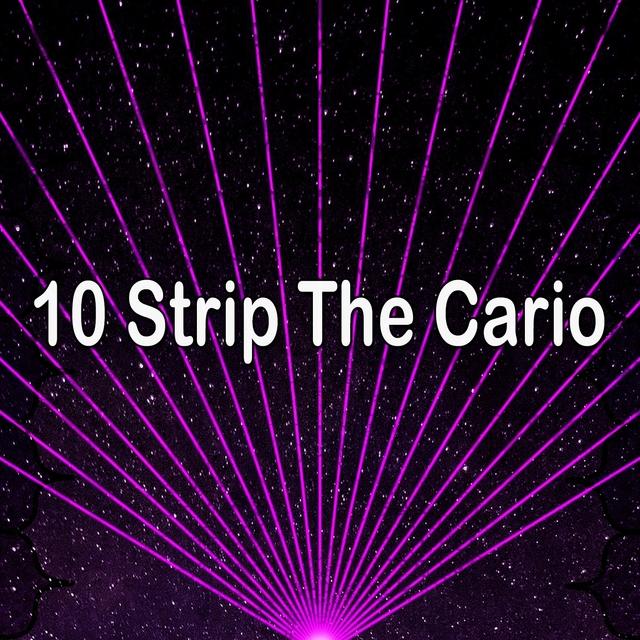 10 Strip the Cario