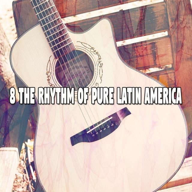 8 The Rhythm of Pure Latin America
