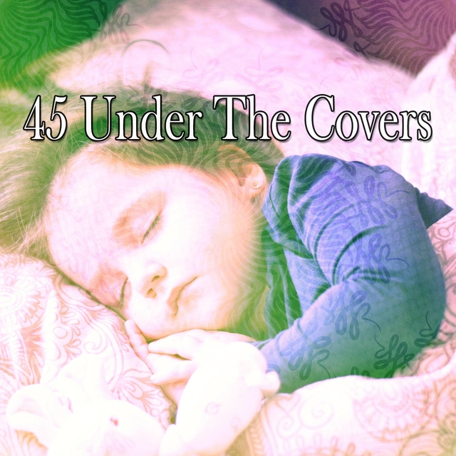 45 Under the Covers