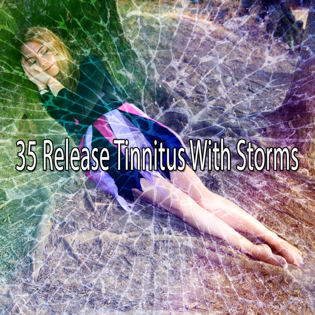 35 Release Tinnitus with Storms