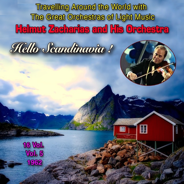 "Travelling Around the World with the Great Orchestras of Light Music - Vol. 5: Helmut Zacharias ""Hello Scandinavia !"""