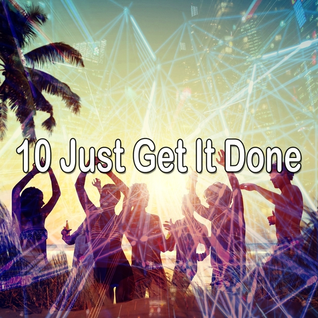 10 Just Get It Done