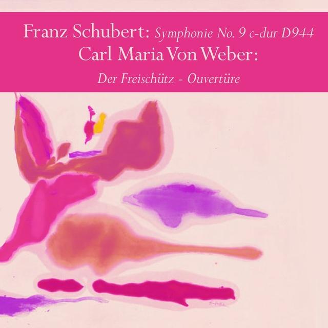 Franz Schubert: Symphonie No. 9 c-dur D944 / Carl Maria Von Weber: Der Freischütz - Ouvertüre