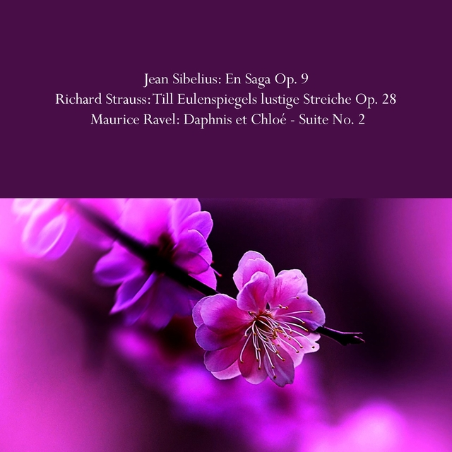Jean Sibelius: En Saga Op. 9 / Richard Strauss: Till Eulenspiegels lustige Streiche Op. 28 / Maurice Ravel: Daphnis et Chloé - Suite No. 2