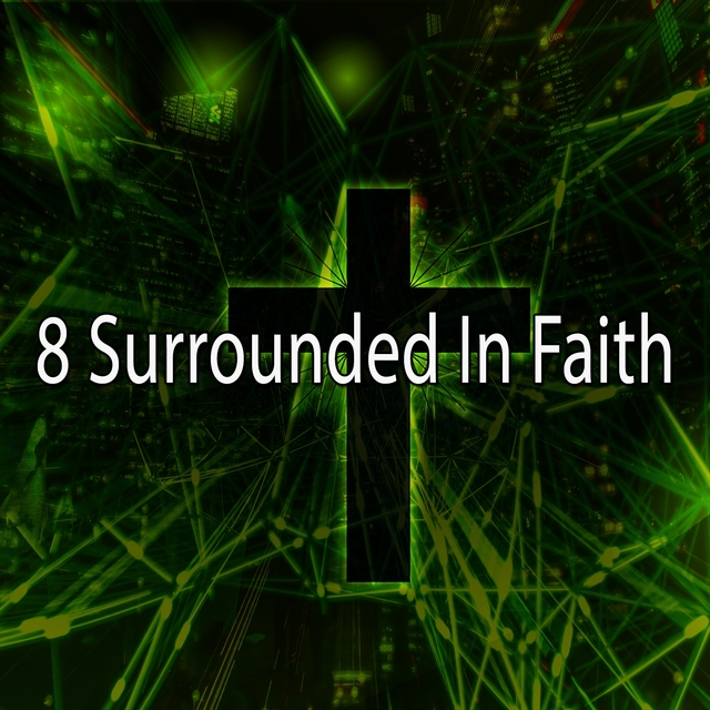 8 Surrounded in Faith