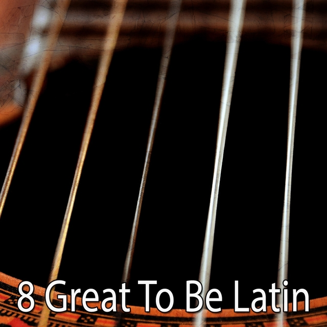 8 Great to Be Latin