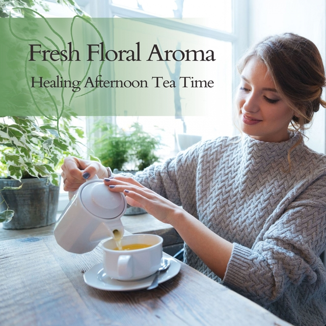 Fresh Floral Aroma ~ Healing Afternoon Tea Time