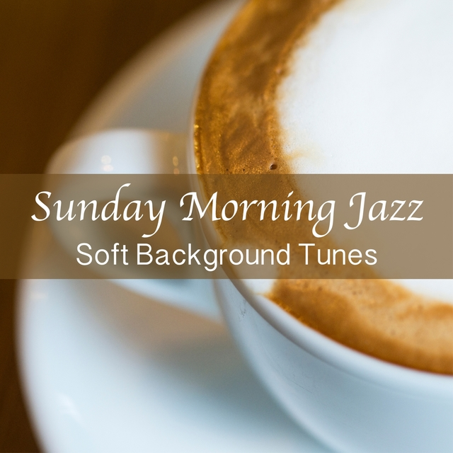 Sunday Morning Jazz: Soft Background Tunes