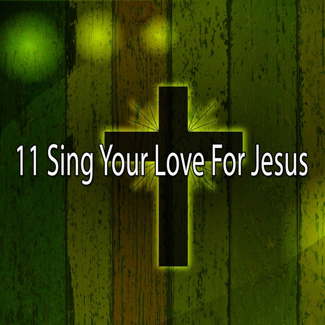 11 Sing Your Love for Jesus