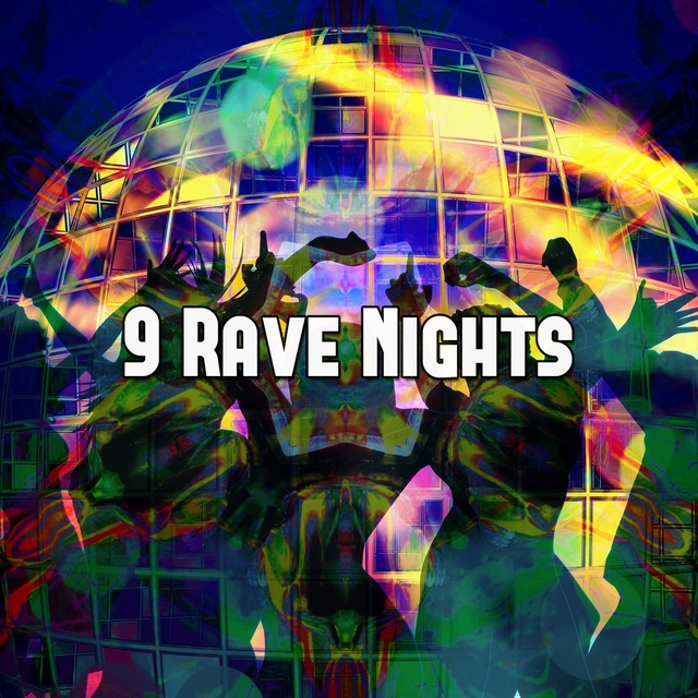 9 Rave Nights