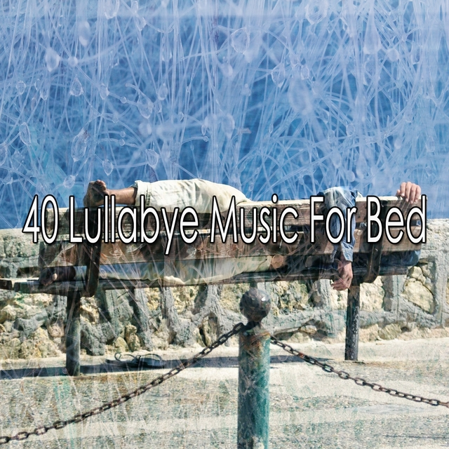 40 Lullabye Music for Bed