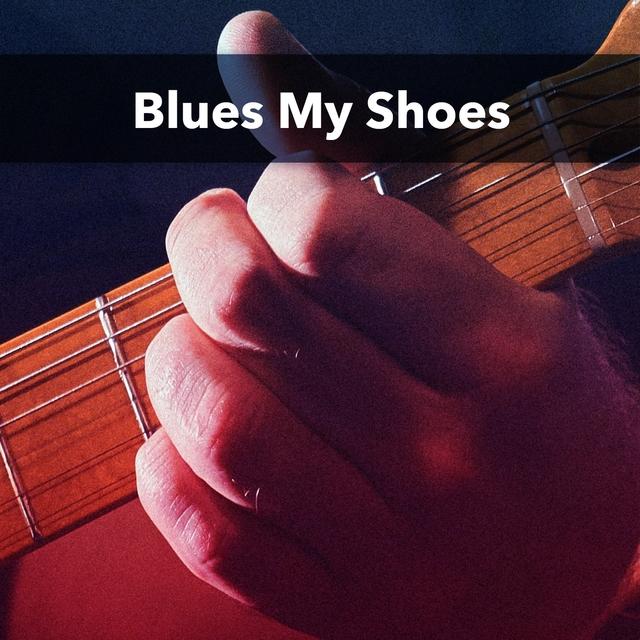 Blues My Shoes