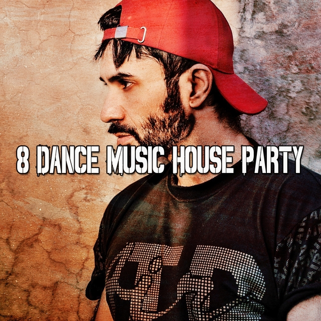 8 Dance Music House Party