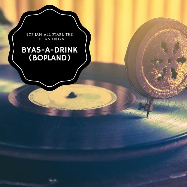 Byas-A-Drink (Bopland)