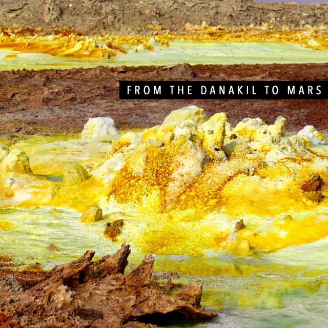 From the Danakil to Mars