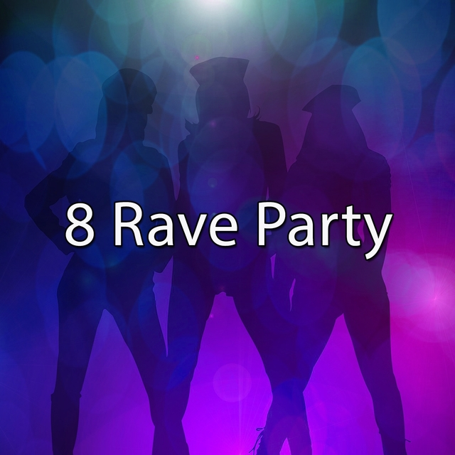 8 Rave Party
