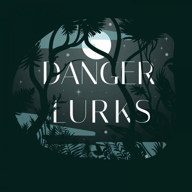 Danger Lurks