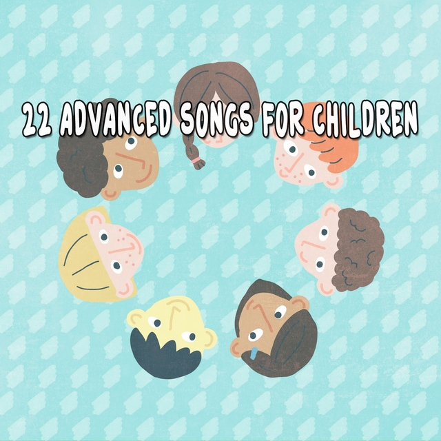 22 Advanced Songs for Children