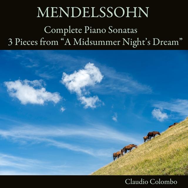 "Mendelssohn: Complete Piano Sonatas & 3 Pieces from ""A Midsummer Night's Dream"""