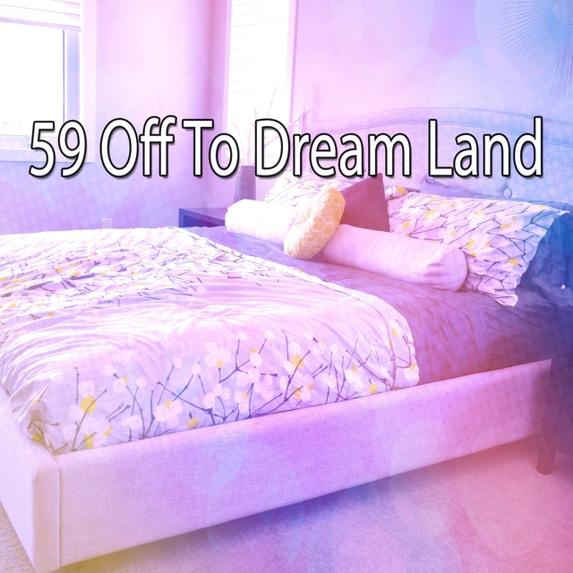 59 Off to Dream Land