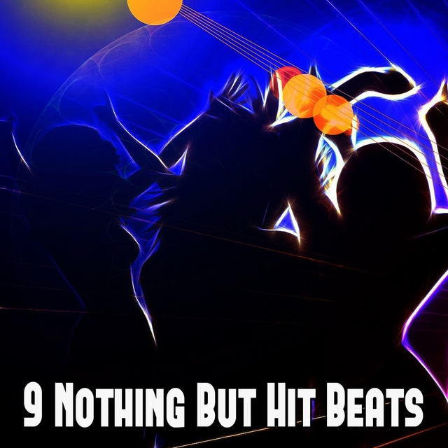 9 Nothing but Hit Beats