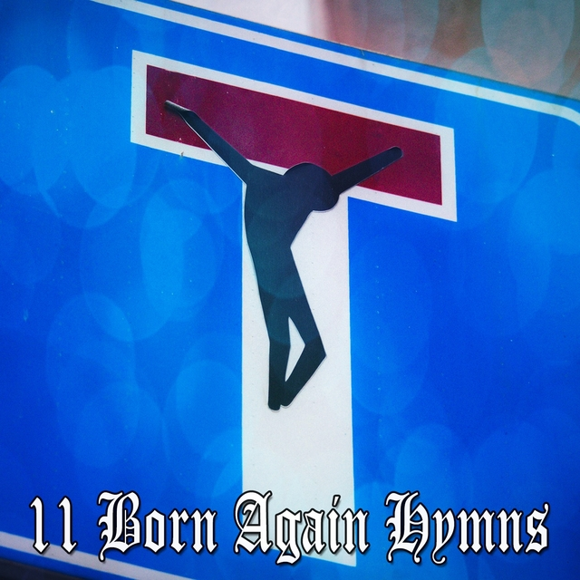 11 Born Again Hymns