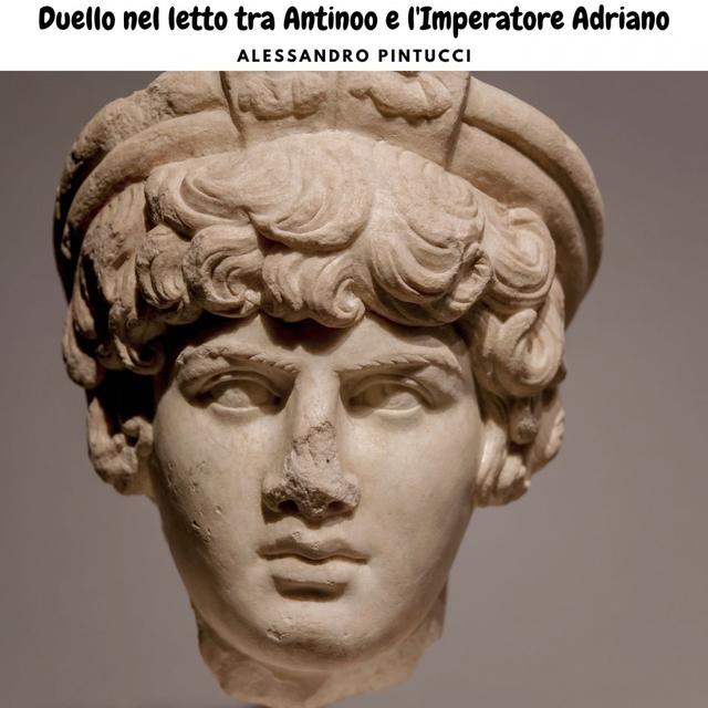 Duello nel letto tra Antinoo e l'Imperatore Adriano