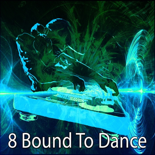 8 Bound to Dance
