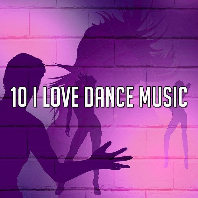 10 I Love Dance Music