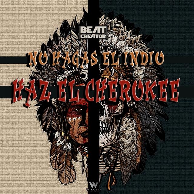No Hagas El Indio, Haz El Cherokee