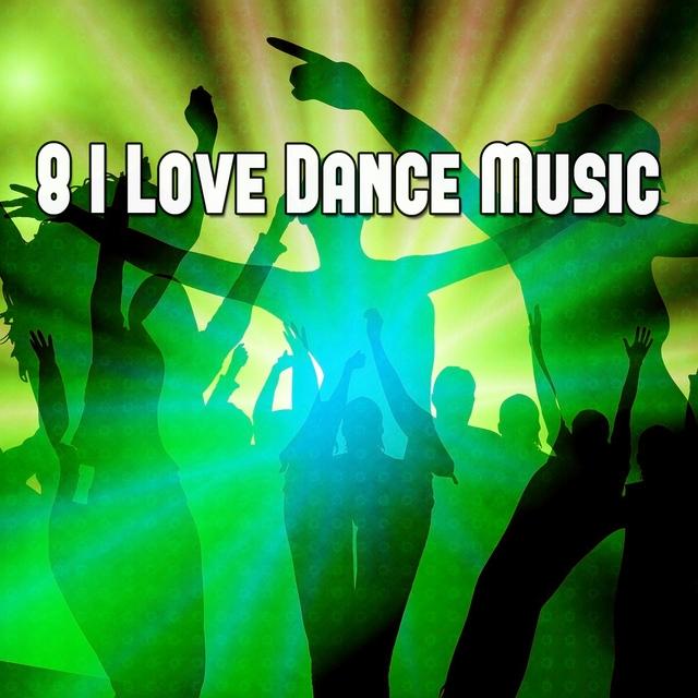 8 I Love Dance Music