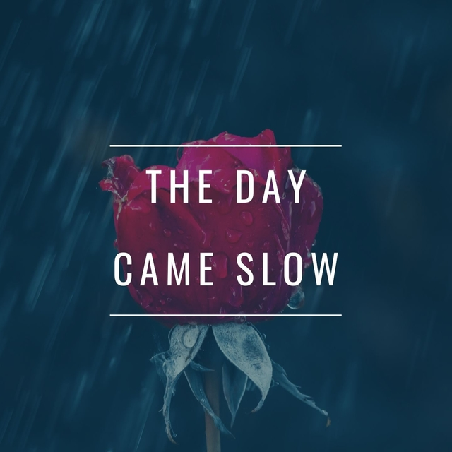 The day came slow
