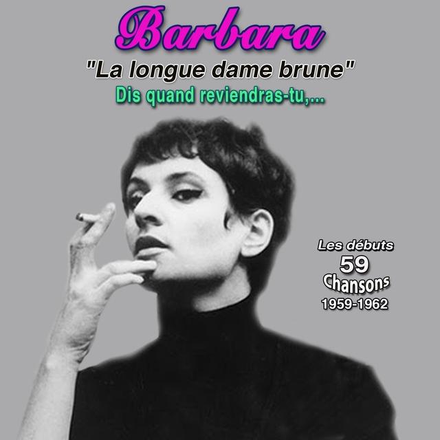 """Couverture de Barbara - """"La longue dame brune"""" Intégrale 1954-1962 - au théâtre de l'atelier en 1954 - au cabaret """"L'ecluse"""" En 1958-1959 chante barbara, brel, brassens, moustaki"""