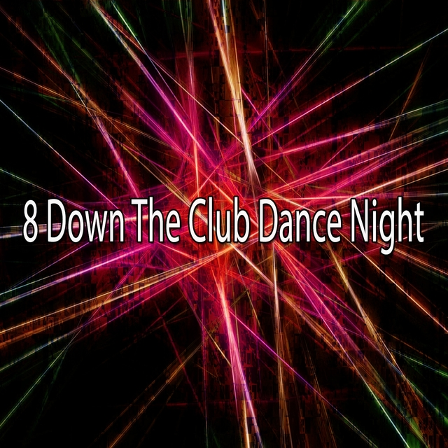 Couverture de 8 Down the Club Dance Night
