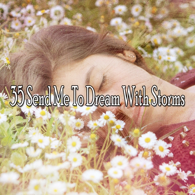 35 Send Me to Dream with Storms