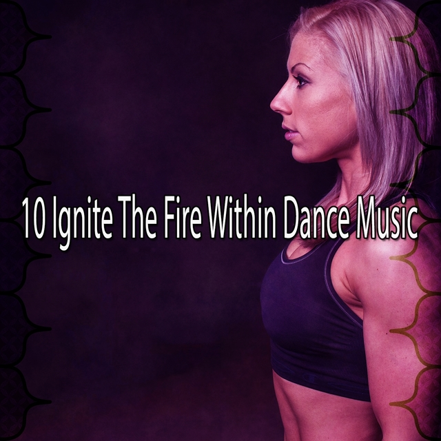 Couverture de 10 Ignite the Fire Within Dance Music