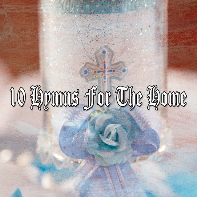 10 Hymns for the Home