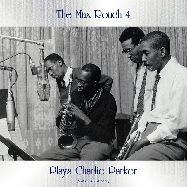 Couverture de The Max Roach 4 Plays Charlie Parker