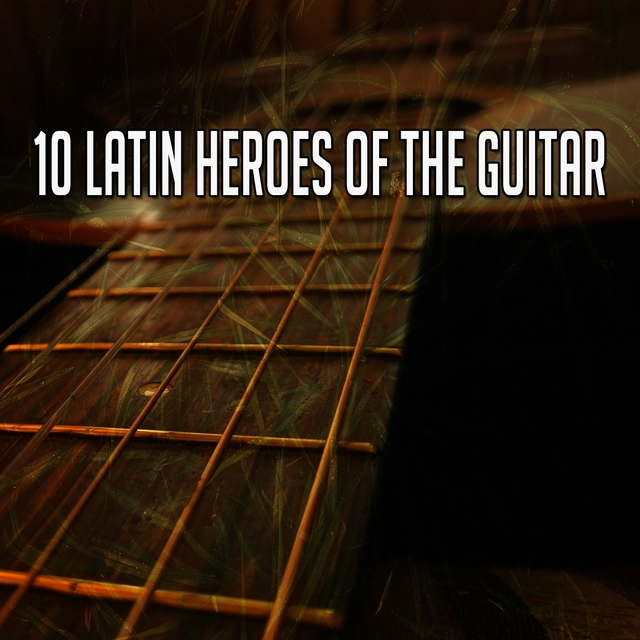 10 Latin Heroes of the Guitar