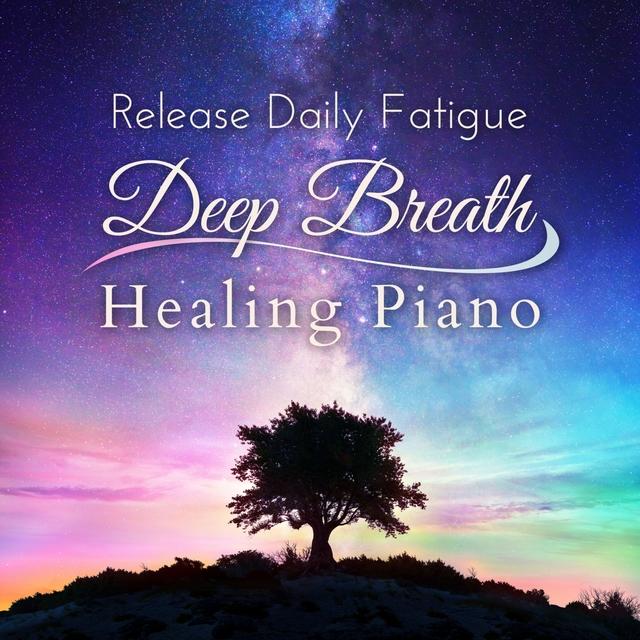 Release Daily Fatigue - Deep Breath Healing Piano
