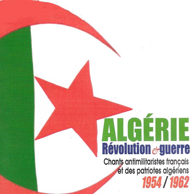 Couverture de Algérie: Révolution et guerre (Chants antimilitaristes français et des patriotes algériens, 1954-1962)